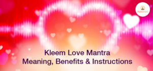 Kleem Love Mantra – Meaning, Benefits, & Instructions