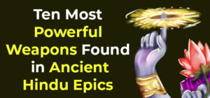 Ten Most Powerful Weapons Found in Ancient Hindu Epics