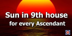 Sun in 9th house for every Ascendant
